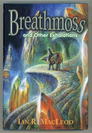 BREATHMOSS AND OTHER EXHALATIONS. Ian R. MacLeod