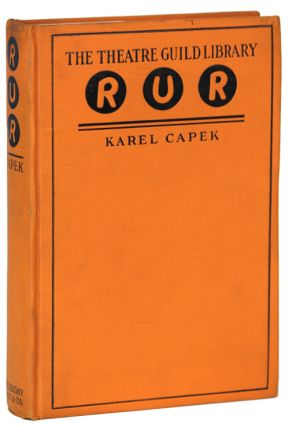 R.U.R. (ROSSUM'S UNIVERSAL ROBOTS): A FANTASTIC MELODRAMA ... Translated by Paul Selver. Karel Capek