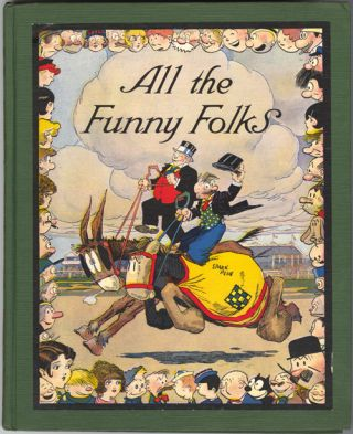 """ALL THE FUNNY FOLKS: THE WONDER TALE OF HOW THE COMIC-STRIP CHARACTERS LIVE AND LOVE """"BEHIND THE SCENES."""""""