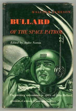BULLARD OF THE SPACE PATROL ... Edited by Andre Norton. Malcolm Jameson