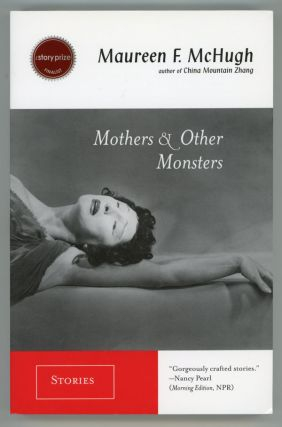 MOTHERS & OTHER MONSTERS: STORIES. Maureen F. McHugh