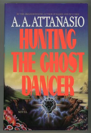 HUNTING THE GHOST DANCER. A. A. Attanasio
