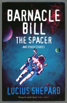 BARNACLE BILL THE SPACER AND OTHER STORIES. Lucius Shepard