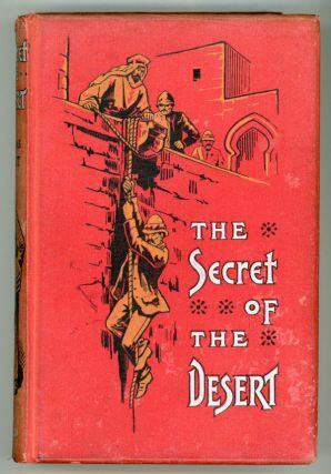 THE SECRET OF THE DESERT OR HOW WE CROSSED ARABIA IN THE 'ANTELOPE'. Fawcett, Douglas