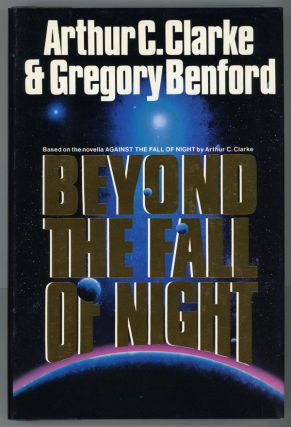 BEYOND THE FALL OF NIGHT. Arthur C. Clarke, Gregory Benford