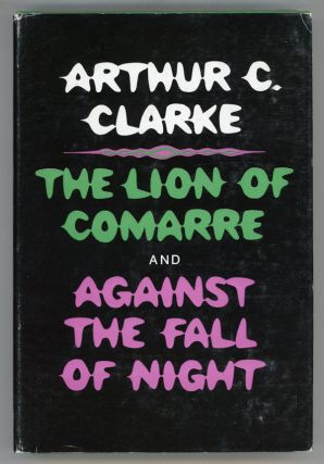 THE LION OF COMARRE & AGAINST THE FALL OF NIGHT. Arthur C. Clarke