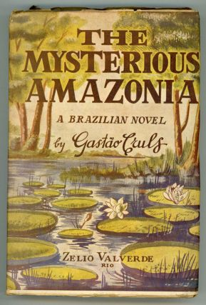 THE MYSTERIOUS AMAZONIA (A BRAZILIAN NOVEL). Translated by J. T. W. Sadler. Gastao Cruls