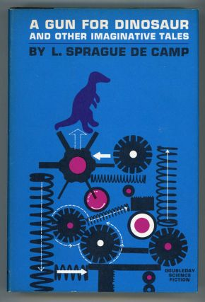 A GUN FOR DINOSAUR AND OTHER IMAGINATIVE TALES. L. Sprague De Camp