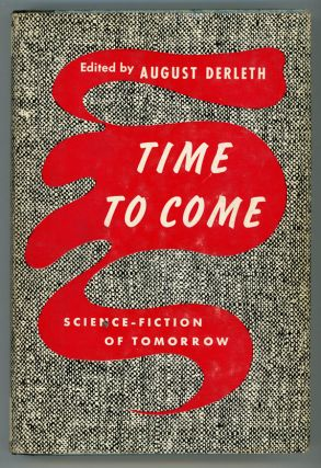 TIME TO COME: SCIENCE-FICTION STORIES OF TOMORROW. August Derleth
