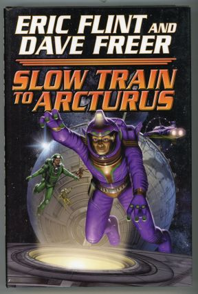 SLOW TRAIN TO ARCTURUS. Eric Flint, Dave Freer