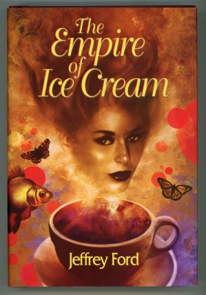 THE EMPIRE OF ICE CREAM. With an Introduction by Jonathan Carroll. Jeffrey Ford