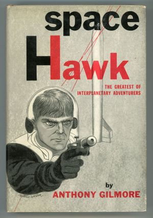 SPACE HAWK: THE GREATEST OF INTERPLANETARY ADVENTURERS. Harry Bates, Desmond W. Hall