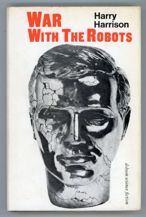 WAR WITH THE ROBOTS: SCIENCE-FICTION STORIES. Harry Harrison