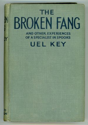 THE BROKEN FANG AND OTHER EXPERIENCES OF A SPECIALIST IN SPOOKS. Uel Key, i e. Samuel Whittell Key