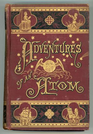 "THE ADVENTURES OF AN ATOM. ITS AUTOBIOGRAPHY, BY ITSELF. By the Author of ""The Dancing Imps of..."