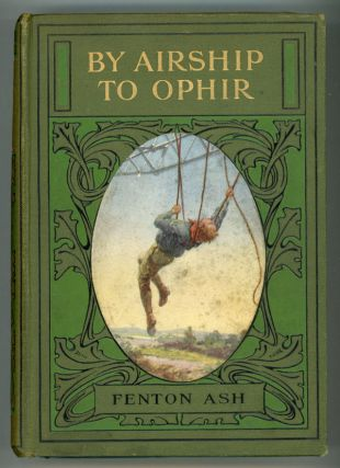 "BY AIRSHIP TO OPHIR. Francis Henry Atkins, ""Fenton Ash."""