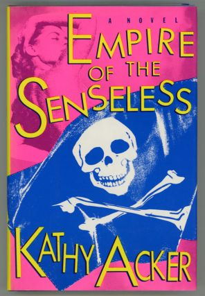 EMPIRE OF THE SENSELESS. Kathy Acker