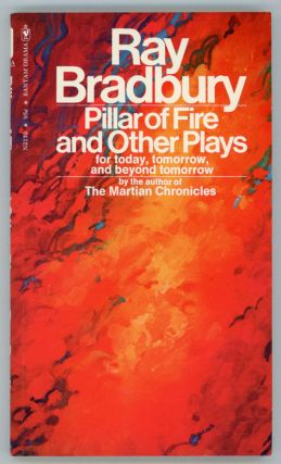 PILLAR OF FIRE AND OTHER PLAYS FOR TODAY, TOMORROW, AND BEYOND TOMORROW. Ray Bradbury