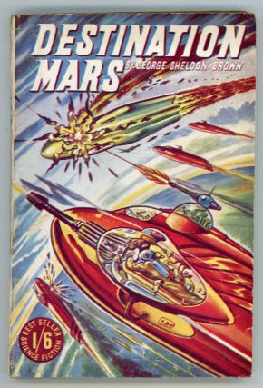 "DESTINATION MARS by George Sheldon Brown [pseudonym]. Dennis Talbot Hughes, ""George Sheldon Brown."""