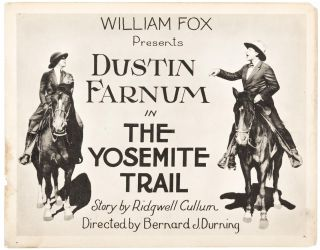 William Fox presents Dustin Farnum in The Yosemite Trail story by Ridgwell Cullum directed by...