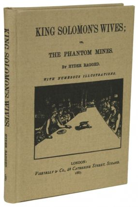 KING SOLOMON'S WIVES; OR, THE PHANTOM MINES. By Hyder Ragged [pseudonym]. Henry Chartres Biron,...