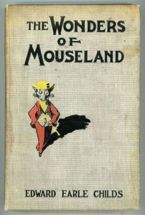 THE WONDERS OF MOUSELAND. Edward Earle Childs