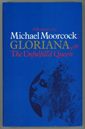 GLORIANA, OR THE UNFULFILL'D QUEEN. Michael Moorcock