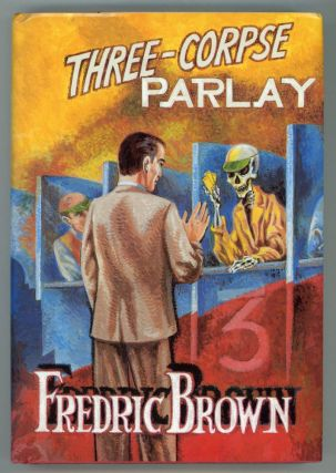 THREE-CORPSE PARLAY: FREDRIC BROWN IN THE DETECTIVE PULPS VOLUME 13. Fredric Brown