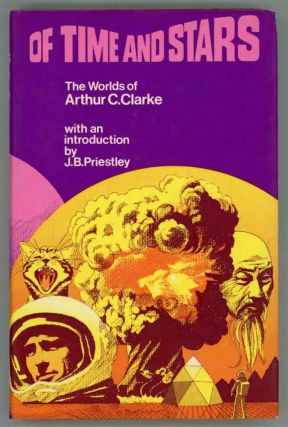 OF TIME AND STARS: THE WORLDS OF ARTHUR C. CLARKE. Arthur C. Clarke