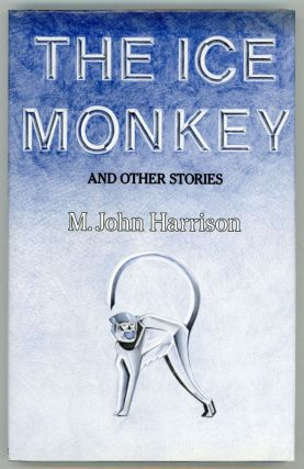 THE ICE MONKEY AND OTHER STORIES. Harrison, John