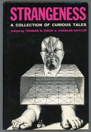 STRANGENESS: A COLLECTION OF CURIOUS TALES. Thomas M. Disch, Charles Naylor