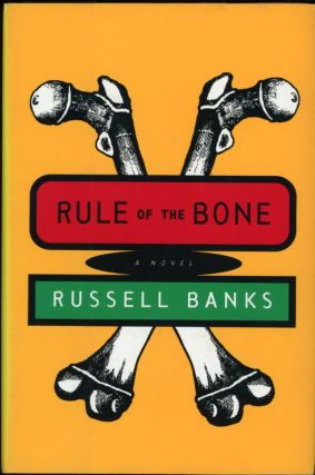 RULE OF THE BONE: A NOVEL. Russell Banks