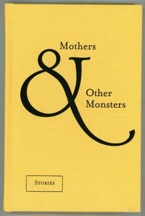 MOTHERS & OTHER MONSTERS: STORIES & POEMS. Maureen F. McHugh
