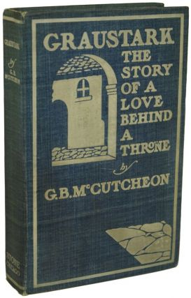 GRAUSTARK: THE STORY OF A LOVE BEHIND A THRONE. George Barr McCutcheon