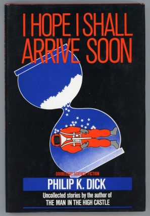 I HOPE I SHALL ARRIVE SOON. Philip K. Dick