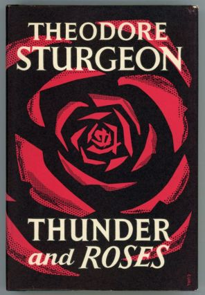 THUNDER AND ROSES: STORIES OF SCIENCE-FICTION AND FANTASY. Theodore Sturgeon