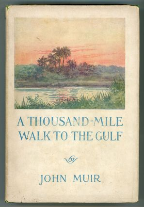 A THOUSAND-MILE WALK TO THE GULF ... Edited by William Fredric Badé ...