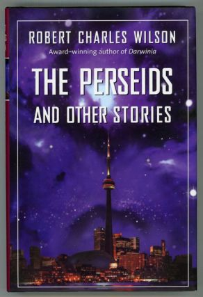 THE PERSEIDS AND OTHER STORIES. Robert Charles Wilson