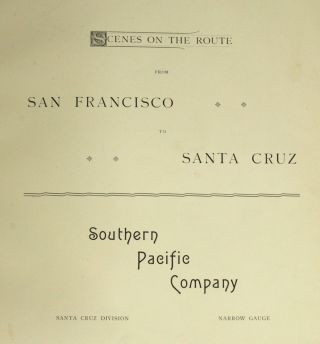 SCENES ON THE ROUTE FROM SAN FRANCISCO TO SANTA CRUZ. SOUTHERN PACIFIC COMPANY, SANTA CRUZ DIVISION, NARROW GAUGE.