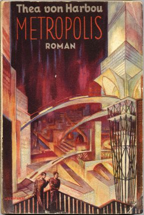 METROPOLIS PHOTOPLAY ARCHIVE]: METROPOLIS. ROMAN ... [first printing of the photoplay edition]...