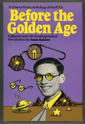BEFORE THE GOLDEN AGE: A SCIENCE FICTION ANTHOLOGY OF THE 1930S. Isaac Asimov