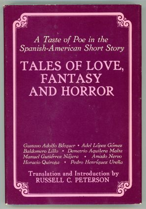 TALES OF LOVE, FANTASY AND HORROR: A TASTE OF POE IN THE SPANISH-AMERICAN SHORT STORY. Russell C....