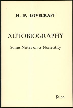 AUTOBIOGRAPHY: SOME NOTES ON A NONENTITY ... Annotated by August Derleth. Lovecraft.