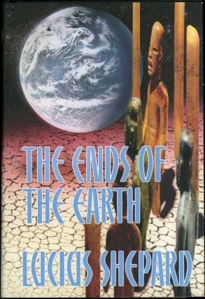 THE ENDS OF THE EARTH: 14 STORIES. Lucius Shepard