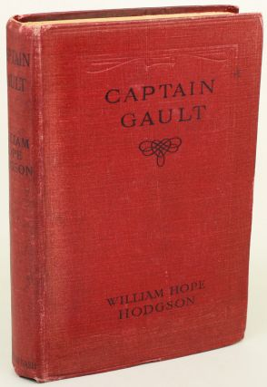 CAPTAIN GAULT: BEING THE EXCEEDINGLY PRIVATE LOG OF A SEA-CAPTAIN. William Hope Hodgson.