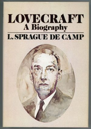 LOVECRAFT: A BIOGRAPHY. Howard Phillips Lovecraft, L. Sprague De Camp