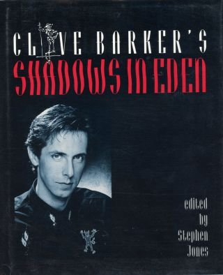 CLIVE BARKER'S SHADOWS IN EDEN. Edited by Stephen Jones. Clive Barker