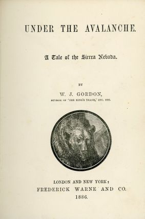 Under the avalanche. A tale of the Sierra Nevada. By W. J. Gordon ...