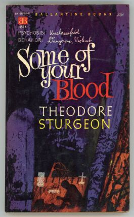SOME OF YOUR BLOOD. Theodore Sturgeon