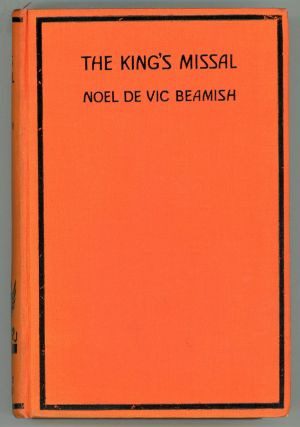 THE KING'S MISSAL. Noel de Vic Beamish, Annie O'Meara de Vic Beamish